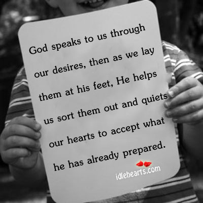 God Speaks To Us Through Our Desires, Then As We…, Accept, Desire, Feet, God, Hearts, Inspirational