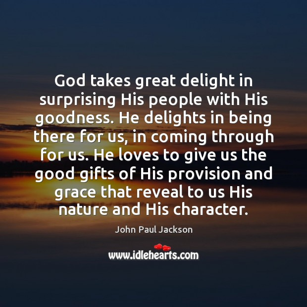 God takes great delight in surprising His people with His goodness. He Image