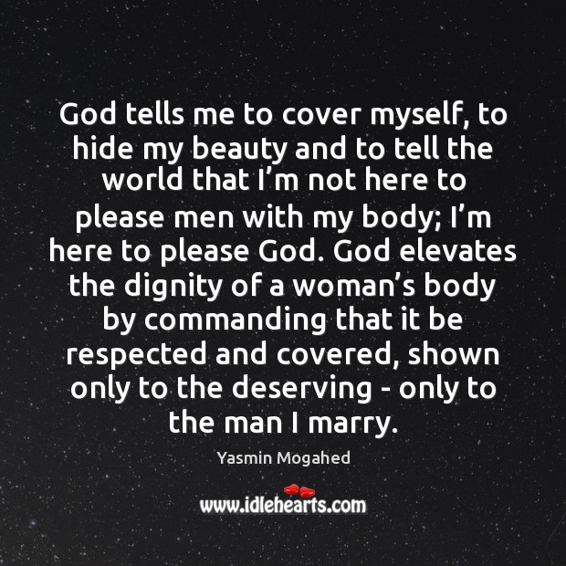 God tells me to cover myself, to hide my beauty and to Yasmin Mogahed Picture Quote
