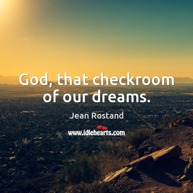 God, that checkroom of our dreams. Jean Rostand Picture Quote