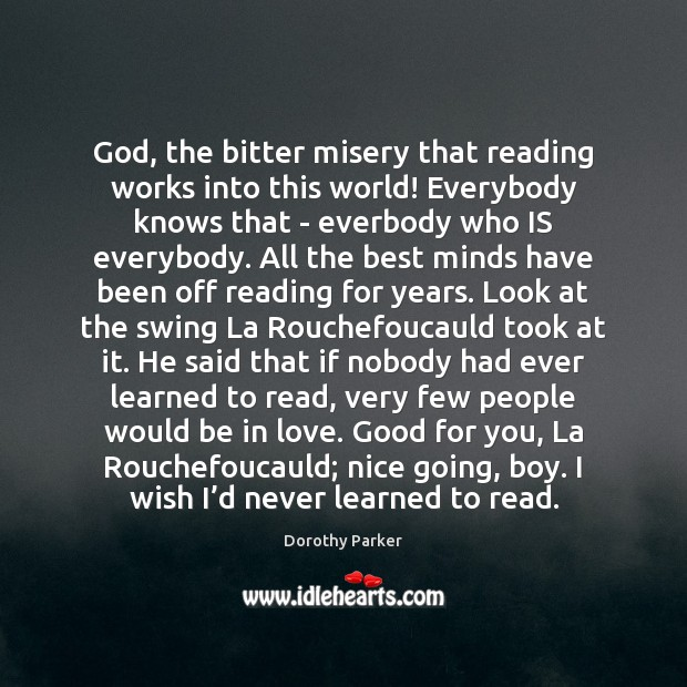 God, the bitter misery that reading works into this world! Everybody knows Image