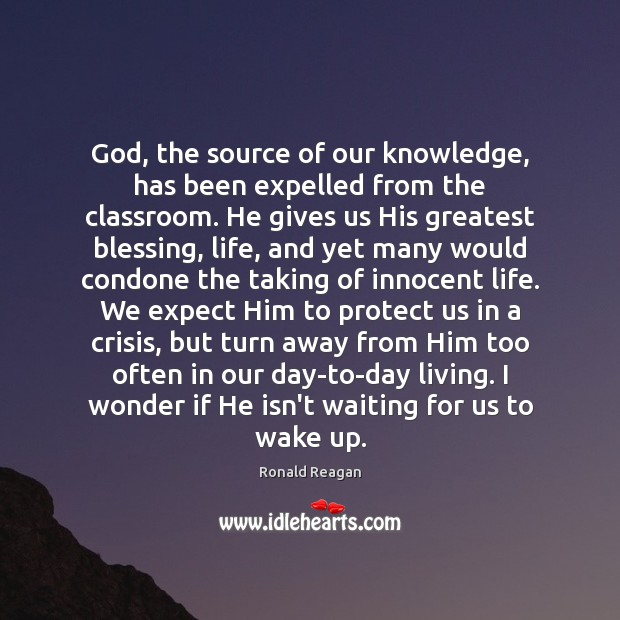 God, the source of our knowledge, has been expelled from the classroom. Ronald Reagan Picture Quote