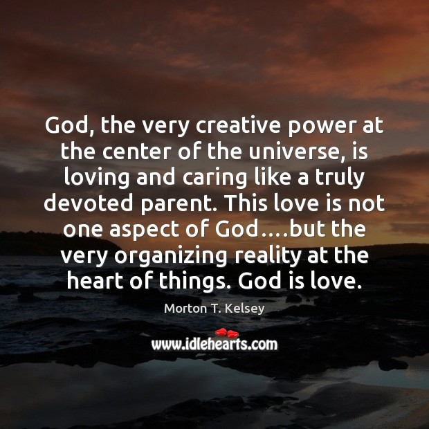 God, the very creative power at the center of the universe, is Care Quotes Image