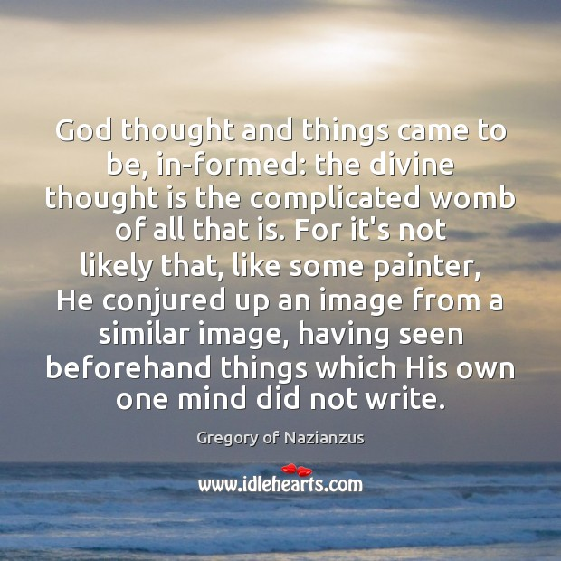 Image, God thought and things came to be, in-formed: the divine thought is