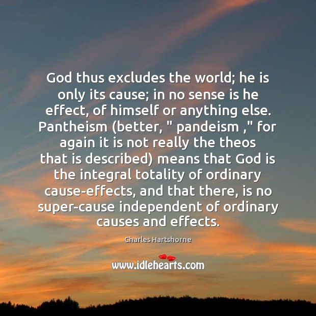 God thus excludes the world; he is only its cause; in no Charles Hartshorne Picture Quote