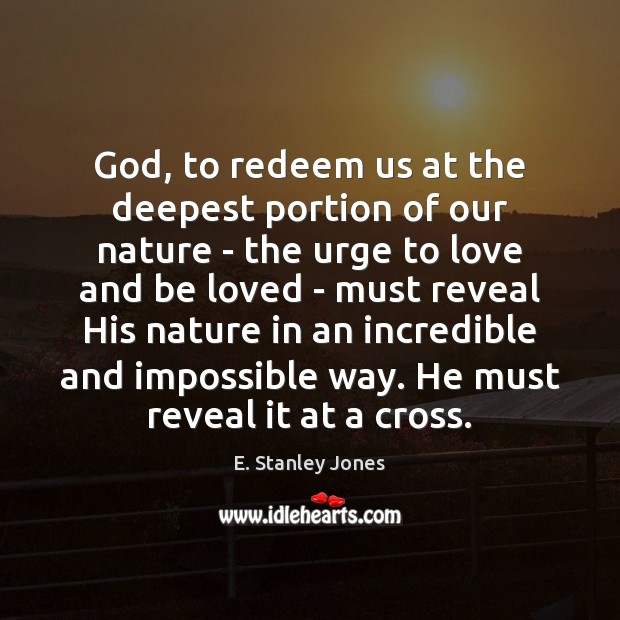 God, to redeem us at the deepest portion of our nature – E. Stanley Jones Picture Quote