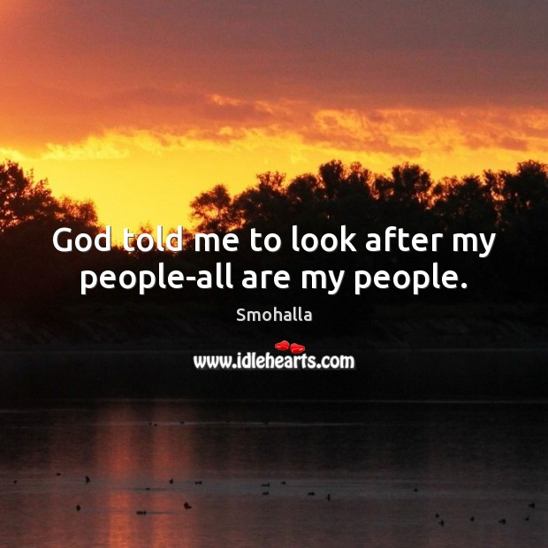 God told me to look after my people-all are my people. Smohalla Picture Quote