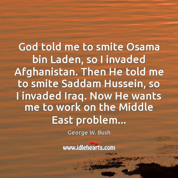 Image, God told me to smite Osama bin Laden, so I invaded Afghanistan.