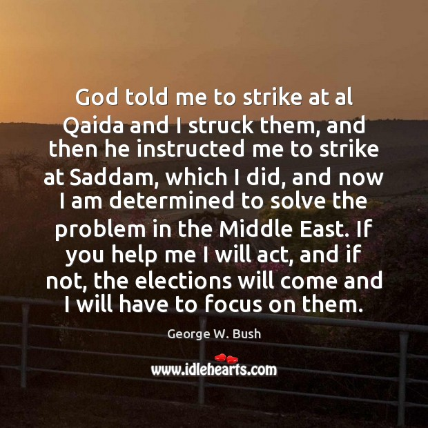 God told me to strike at al Qaida and I struck them, George W. Bush Picture Quote
