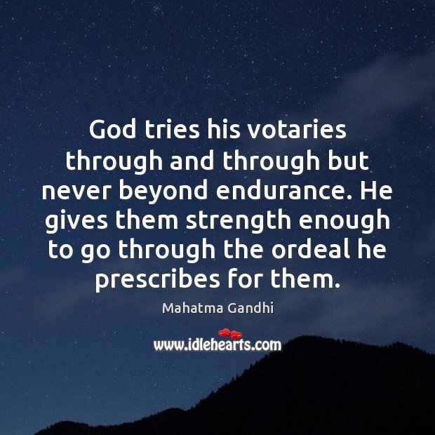 God tries his votaries through and through but never beyond endurance. He Image