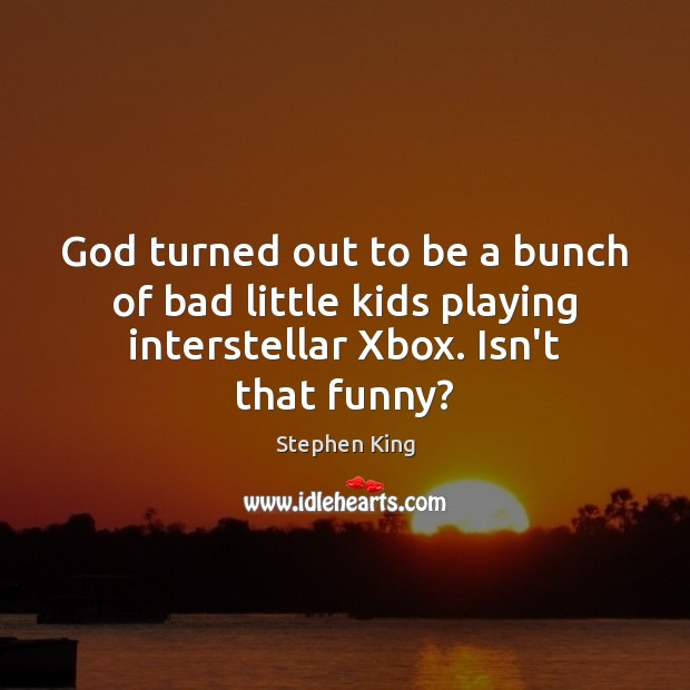God turned out to be a bunch of bad little kids playing Image