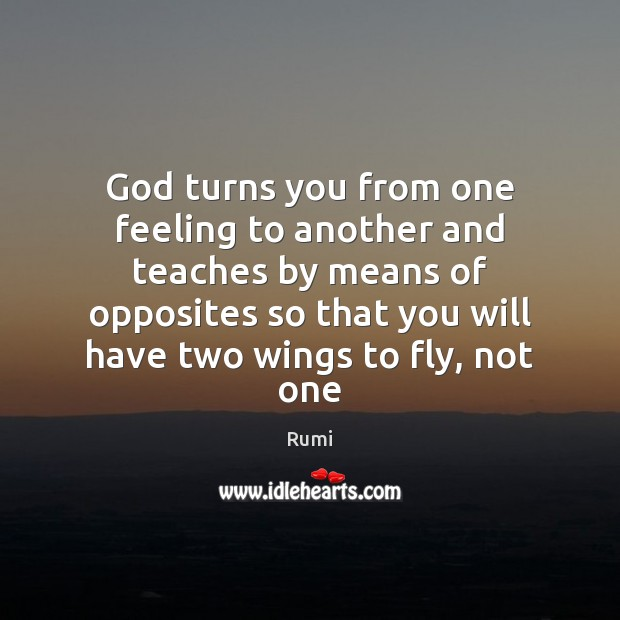 God turns you from one feeling to another and teaches by means Image