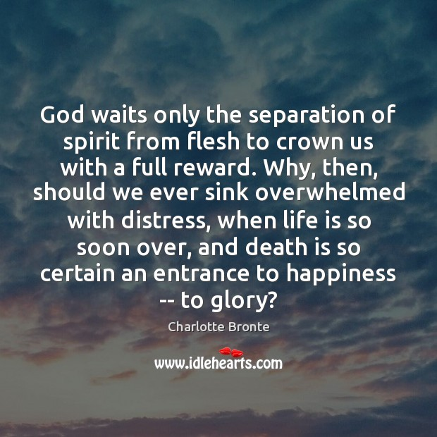God waits only the separation of spirit from flesh to crown us Image