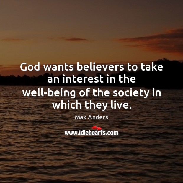 God wants believers to take an interest in the well-being of the Max Anders Picture Quote