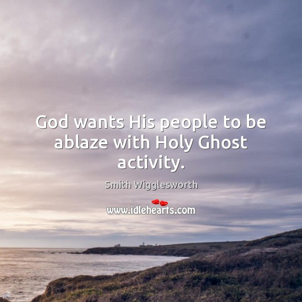 God wants His people to be ablaze with Holy Ghost activity. Image