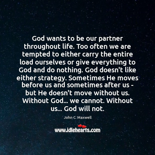 God wants to be our partner throughout life. Too often we are Image