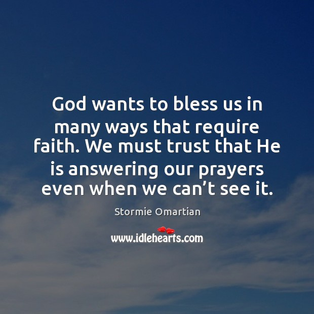 God wants to bless us in many ways that require faith. We Stormie Omartian Picture Quote