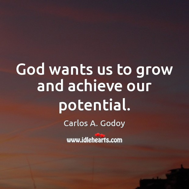 Image, God wants us to grow and achieve our potential.