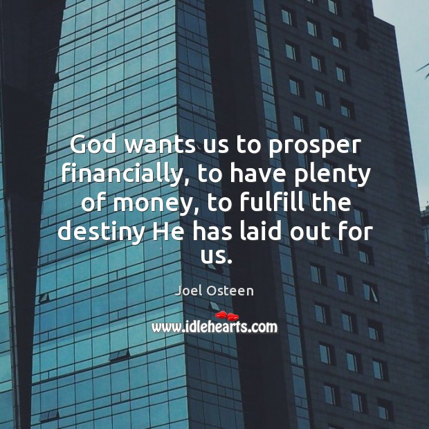 God wants us to prosper financially, to have plenty of money, to fulfill the destiny he has laid out for us. Image