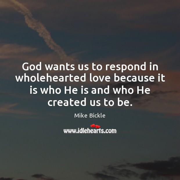 Image, God wants us to respond in wholehearted love because it is who