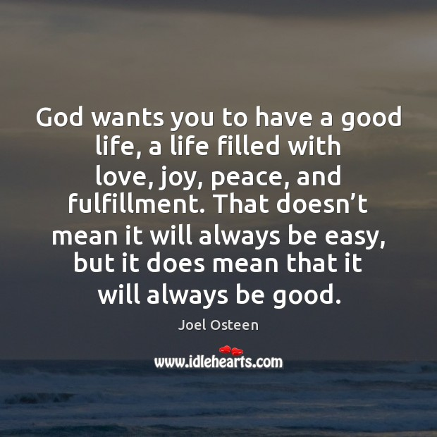 God wants you to have a good life, a life filled with Joel Osteen Picture Quote