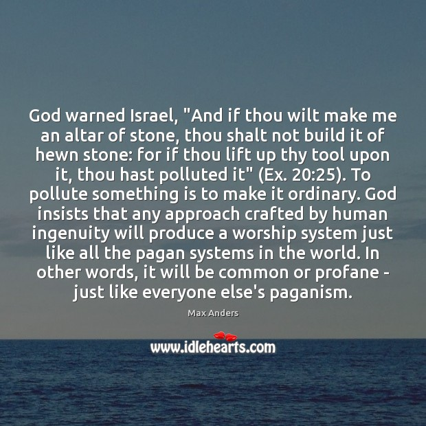 "God warned Israel, ""And if thou wilt make me an altar of Max Anders Picture Quote"