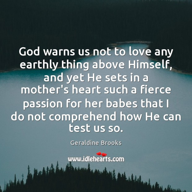 Image, God warns us not to love any earthly thing above Himself, and