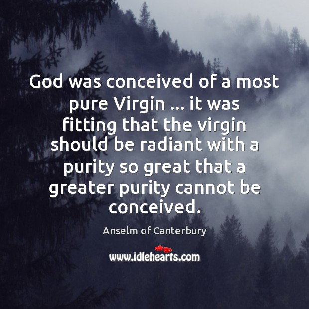 Image, God was conceived of a most pure Virgin … it was fitting that