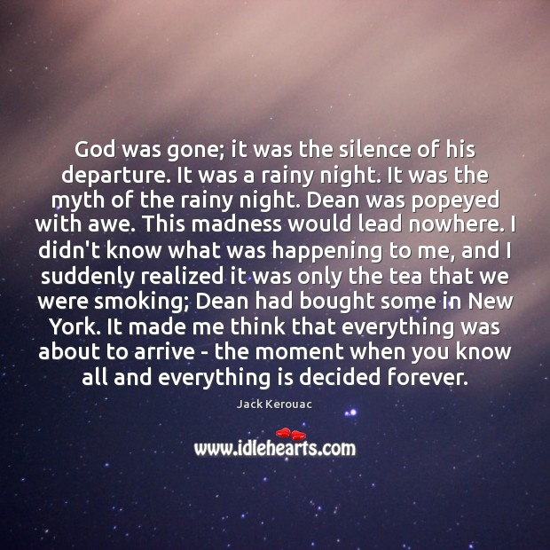 God was gone; it was the silence of his departure. It was Jack Kerouac Picture Quote