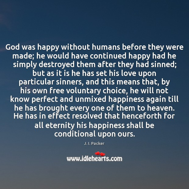 God was happy without humans before they were made; he would have J. I. Packer Picture Quote