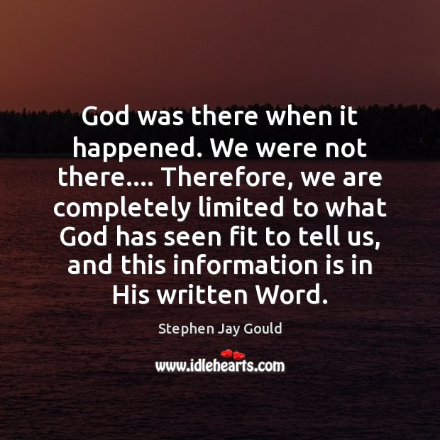 God was there when it happened. We were not there…. Therefore, we Image
