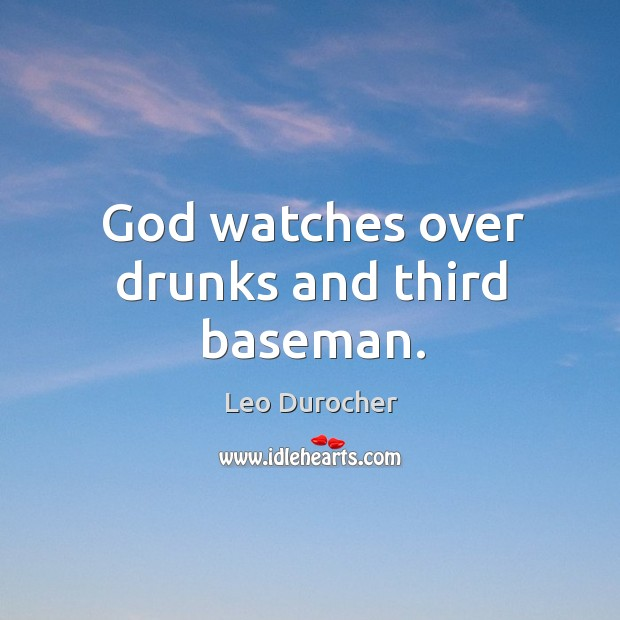 God watches over drunks and third baseman. Image