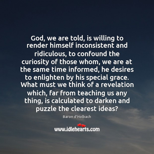 Image, God, we are told, is willing to render himself inconsistent and ridiculous,