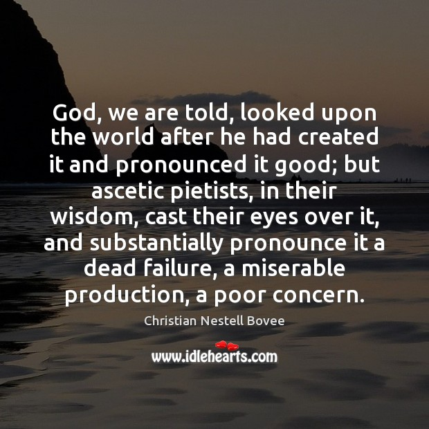 Image, God, we are told, looked upon the world after he had created