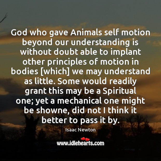 Isaac Newton Picture Quote image saying: God who gave Animals self motion beyond our understanding is without doubt