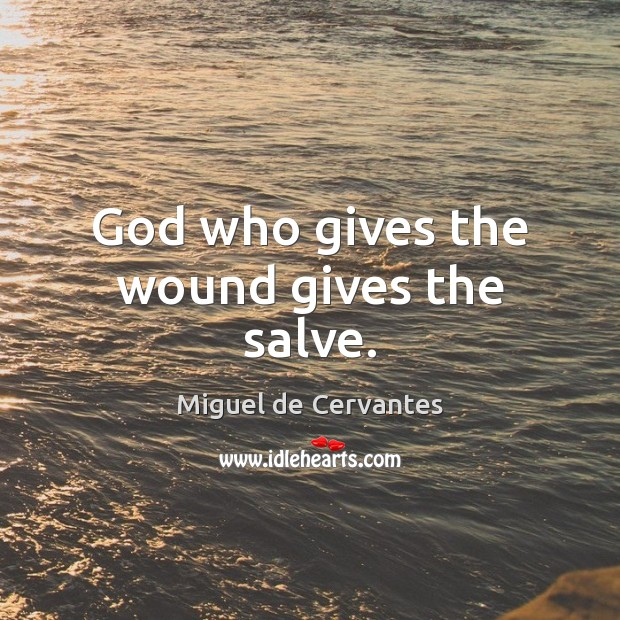 Image, God who gives the wound gives the salve.