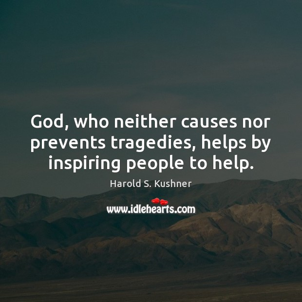 God, who neither causes nor prevents tragedies, helps by inspiring people to help. Image