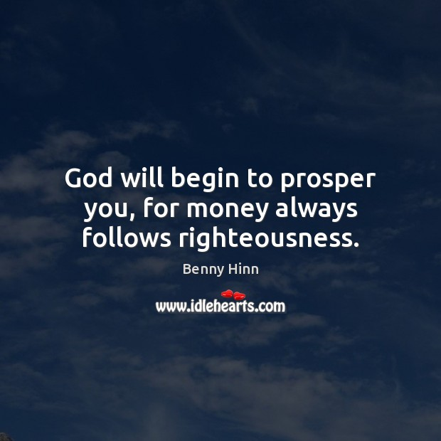 Image, God will begin to prosper you, for money always follows righteousness.