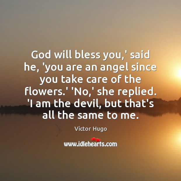 God will bless you,' said he, 'you are an angel since Image