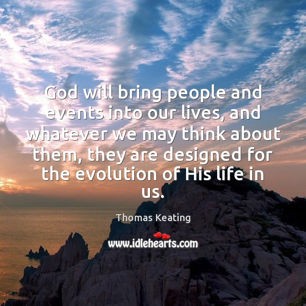 God will bring people and events into our lives, and whatever we Thomas Keating Picture Quote