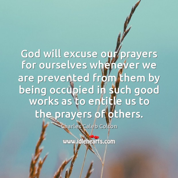 God will excuse our prayers for ourselves whenever we are prevented from Image