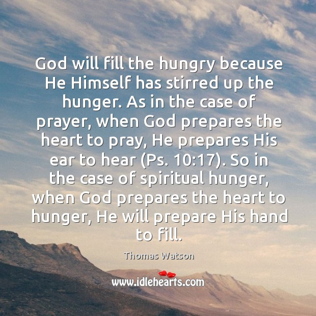 God will fill the hungry because He Himself has stirred up the Thomas Watson Picture Quote