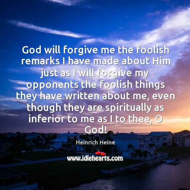 God will forgive me the foolish remarks I have made about him just Image