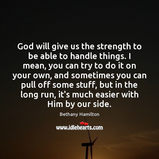 God will give us the strength to be able to handle things. Image