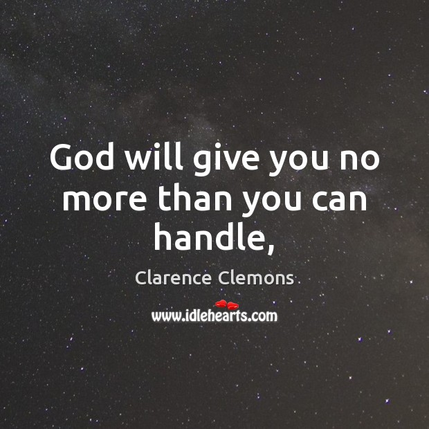 God will give you no more than you can handle, Image