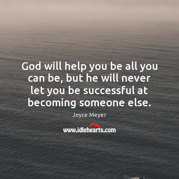 Image, God will help you be all you can be, but he will