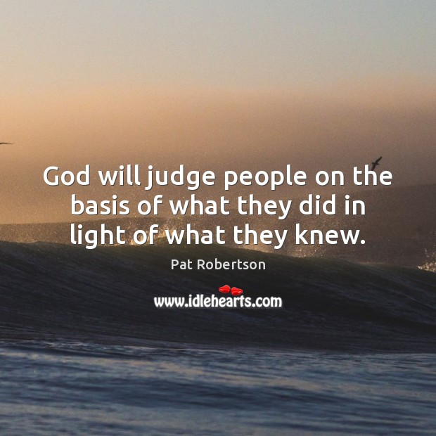 God will judge people on the basis of what they did in light of what they knew. Image