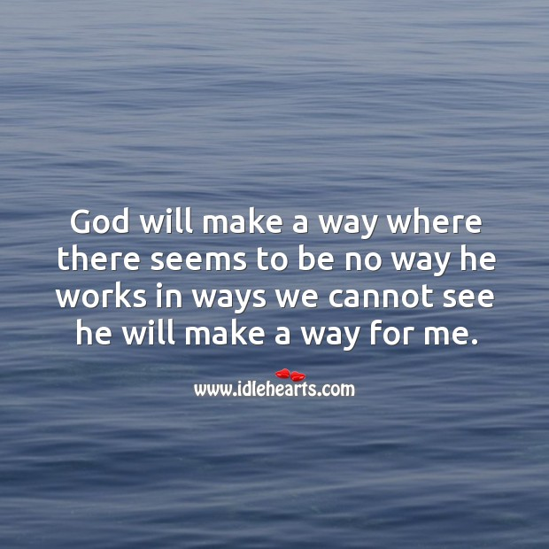 God will make a way where there seems to be no way he works in ways we cannot see he will make a way for me. Image