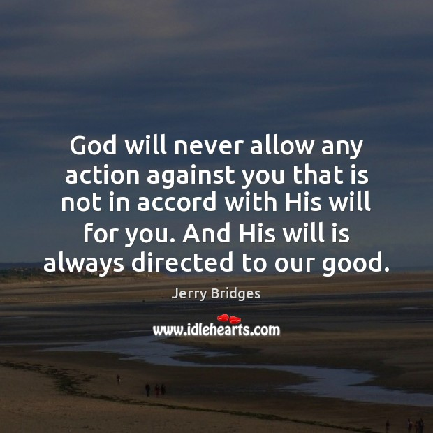 God will never allow any action against you that is not in Jerry Bridges Picture Quote
