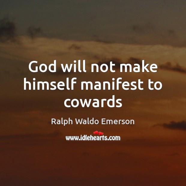 God will not make himself manifest to cowards Image